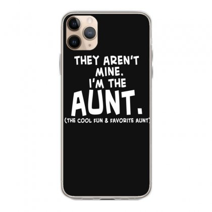 They Aren't Mine. I'm The Aunt   Coll Fun & Favorite Aunt Iphone 11 Pro Max Case Designed By Hoainv