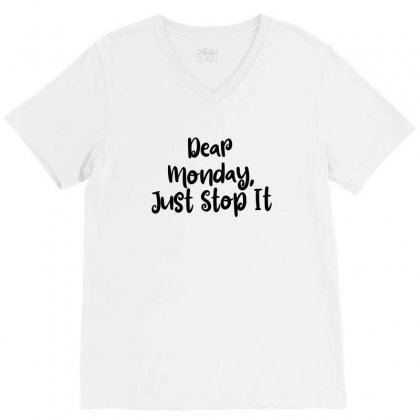 Dear Monday, Just Stop It V-neck Tee Designed By Thebestisback