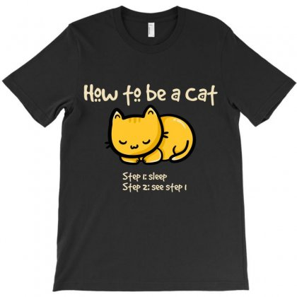 How To Be A Cat T-shirt Designed By Cuser621