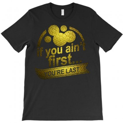 If You Ain't First… T-shirt Designed By Cuser621