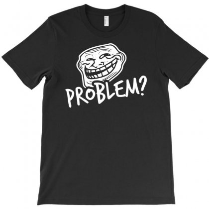 Problem T-shirt Designed By Fanshirt