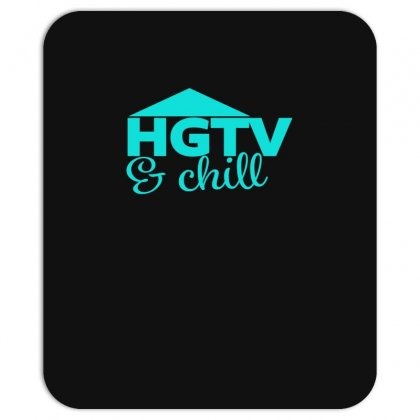 Hgtv And Chill Mousepad Designed By Sopy4n