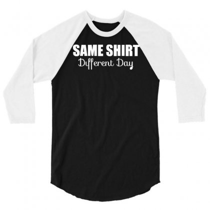 Same Shirt Different Day 3/4 Sleeve Shirt Designed By Ismi