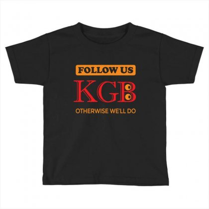 Kgb. Follow Us, Otherwise We Will Do. Toddler T-shirt Designed By Voloshendesigns