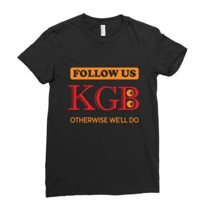 Kgb. Follow Us, Otherwise We Will Do. Ladies Fitted T-shirt Designed By Voloshendesigns