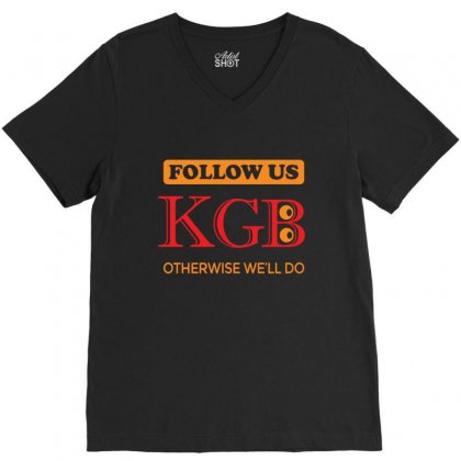 Kgb. Follow Us, Otherwise We Will Do. V-neck Tee Designed By Voloshendesigns