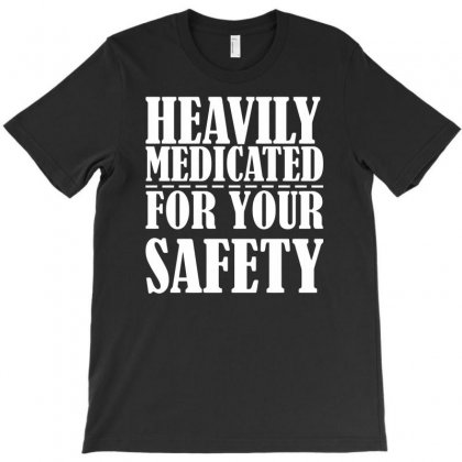 Heavily Medicated For Your Protection T-shirt Designed By Farrel T-shirt