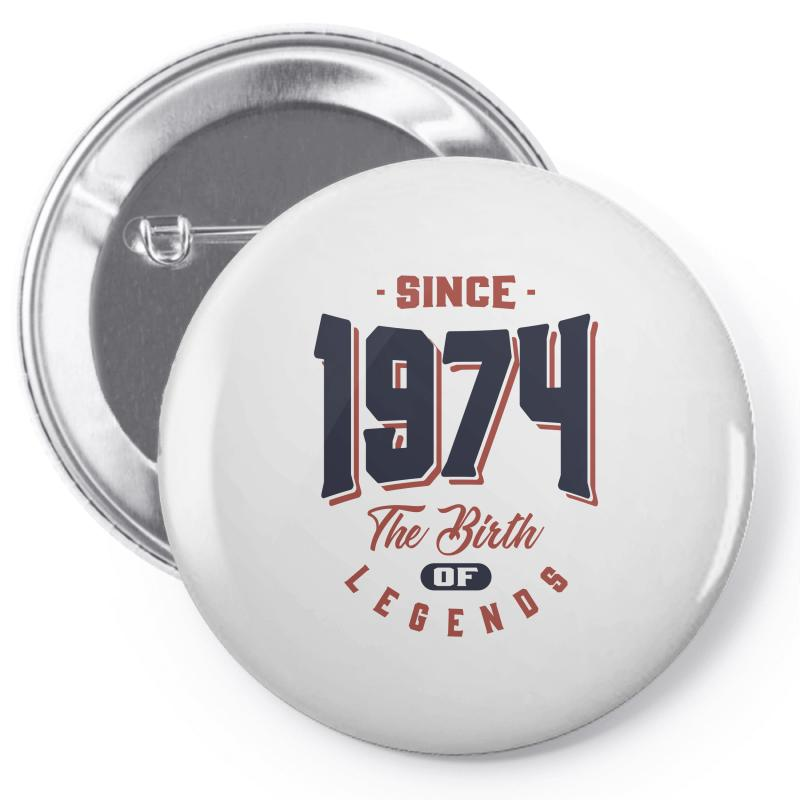 Since 1974 The Birth Of Legends Birthday Gift Pin-back Button | Artistshot