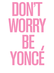 don't worry be yonce | Artistshot