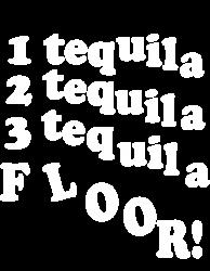 1 tequila 2 tequila 3 tequila floor | Artistshot