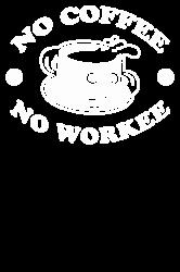 no coffee no workee | Artistshot