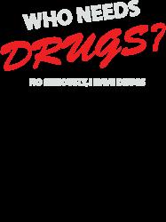 who needs drugs | Artistshot