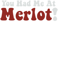 you had me at merlot | Artistshot