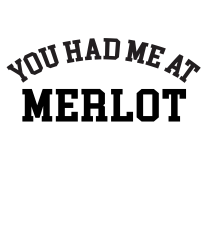 you had me at merlot | Artistshot
