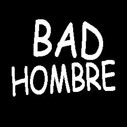 bad hombre   Artistshot