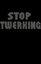 stop twerking | Artistshot