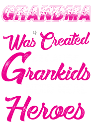 9fa7b94d Grandma Was Created Because Need Real Heroes T-shirt Designed By Kasemdesign