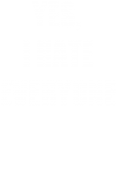 yes i hate everyone | Artistshot
