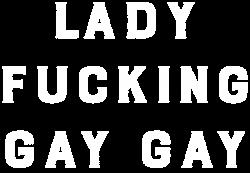 Lady Fucking Gay Gay | Artistshot