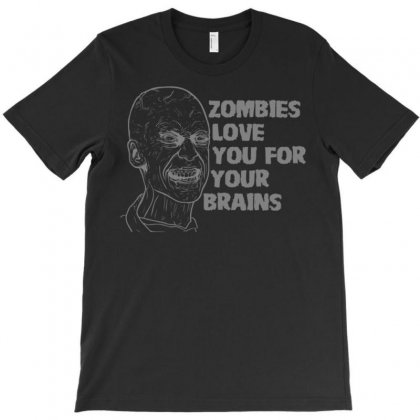 Zombies Love You For Your Brains T-shirt Designed By Secreet