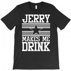 jerry makes me drink dallas cowboys T-Shirt   Artistshot