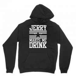 jerry makes me drink dallas cowboys Unisex Hoodie   Artistshot