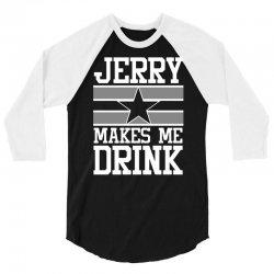 jerry makes me drink dallas cowboys 3/4 Sleeve Shirt   Artistshot