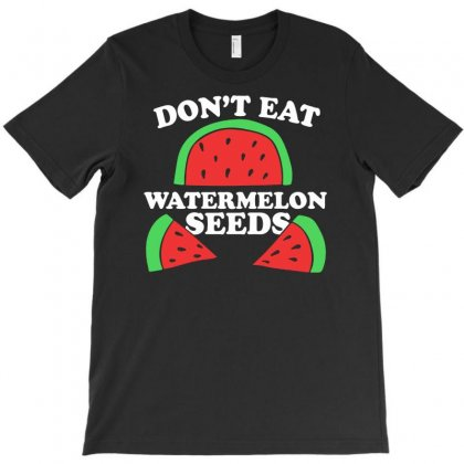 Don't Eat Watermelon Seeds T-shirt Designed By S4poolart