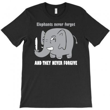 Elephants Never Forget And They Never Forgive T-shirt Designed By S4poolart