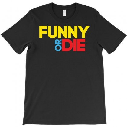 Funny Or Die T-shirt Designed By S4poolart