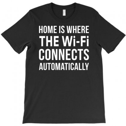 Home Is Where The Wifi Connects Automatically T-shirt Designed By S4poolart