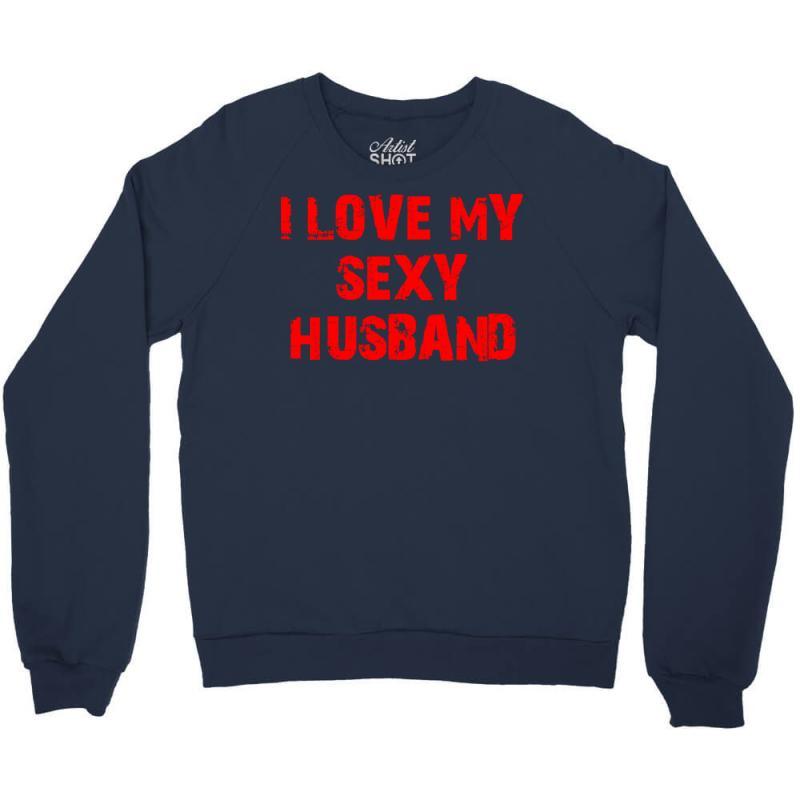 Custom I Love My Sexy Husband Crewneck Sweatshirt By Ismanurmal4