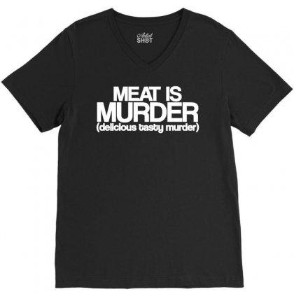 Meat Is Murder Tasty Tasty Murder V-neck Tee Designed By Ismanurmal4