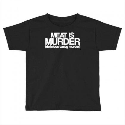 Meat Is Murder Tasty Tasty Murder Toddler T-shirt Designed By Ismanurmal4