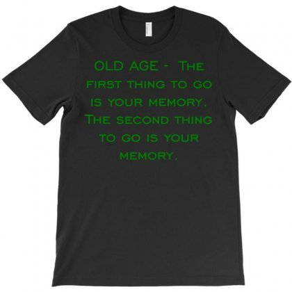 Old Age   The First Thing To Go Is Your Memory. The Second Thing To Go Is Your Memory T-shirt Designed By Meid4_art