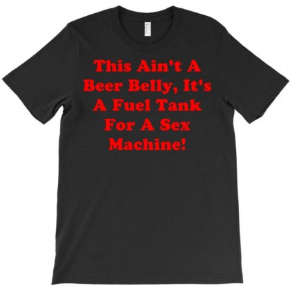 This Ain't A Beer Belly, It's A Fuel Tank For A Sex Machine T-shirt Designed By Meid4_art