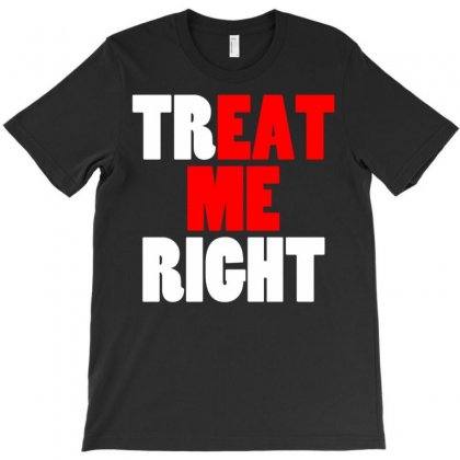 Treat Me Right Offensive T-shirt Designed By Meid4_art
