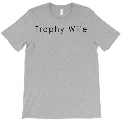 Trophy Wife T-shirt Designed By Meid4_art