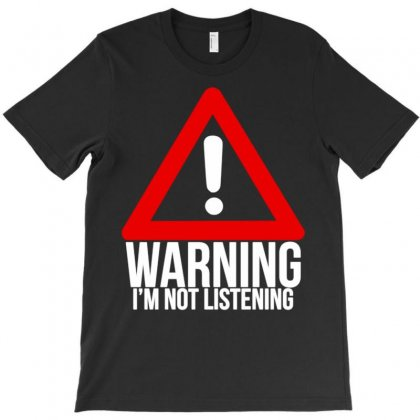 Warning  I'm Not Listening T-shirt Designed By Meid4_art