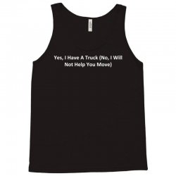 yes, i have a truck (no, i will not help you move) Tank Top | Artistshot
