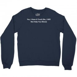 yes, i have a truck (no, i will not help you move) Crewneck Sweatshirt | Artistshot