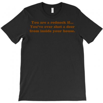 You Are A Redneck If... You've Ever Shot A Deer From Inside Your House T-shirt Designed By Meid4_art