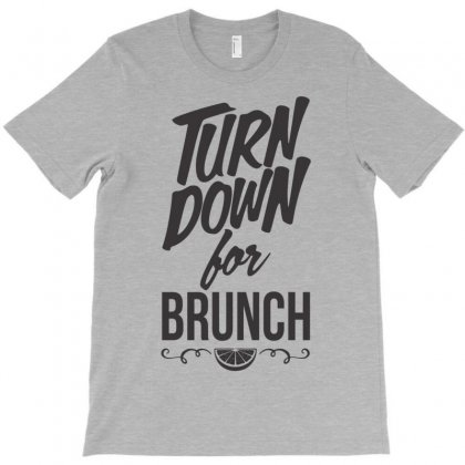 Turn Down For Brunch T-shirt Designed By Nurhidayat05