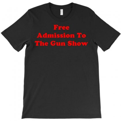 Free Admission To The Gun Show T-shirt Designed By Kosimasgor