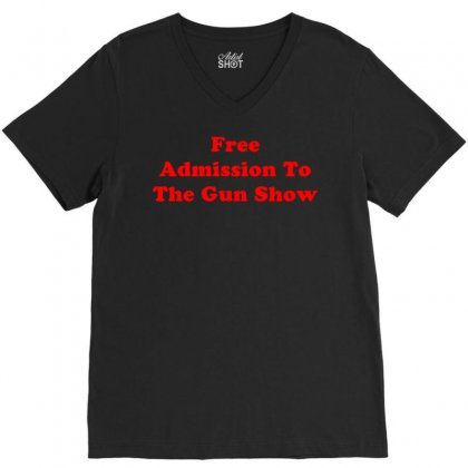Free Admission To The Gun Show V-neck Tee Designed By Kosimasgor