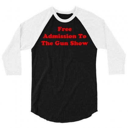Free Admission To The Gun Show 3/4 Sleeve Shirt Designed By Kosimasgor