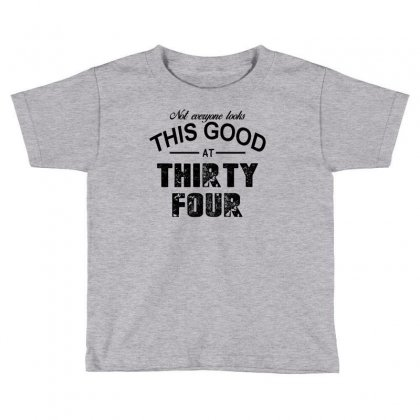 Not Everyone Looks This Good At Thirty Four Toddler T-shirt Designed By Killakam
