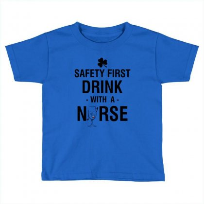 Safety First Drink With A Nurse Tee Toddler T-shirt Designed By Rardesign