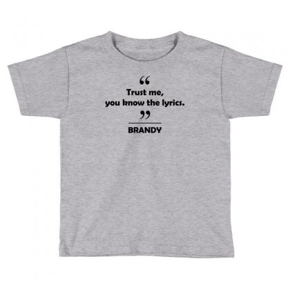 Brandy - Trust Me You Know The Lyrics. Toddler T-shirt Designed By Tshiart