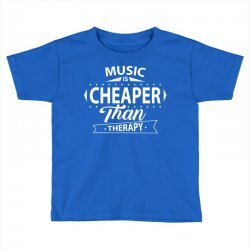 Music Is Cheaper Than Therapy Toddler T-shirt | Artistshot